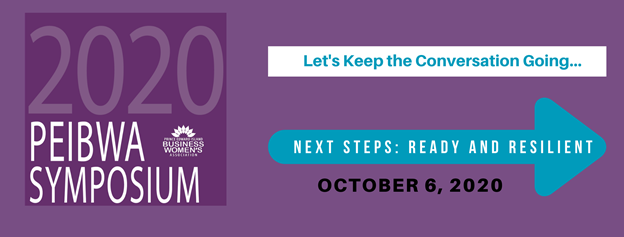 "Graphic for the 2020 PEIBWA Symposium reading, ""Let's Keep the Conversation Going...Next Steps: Ready and Resilient. October 6, 2020"""
