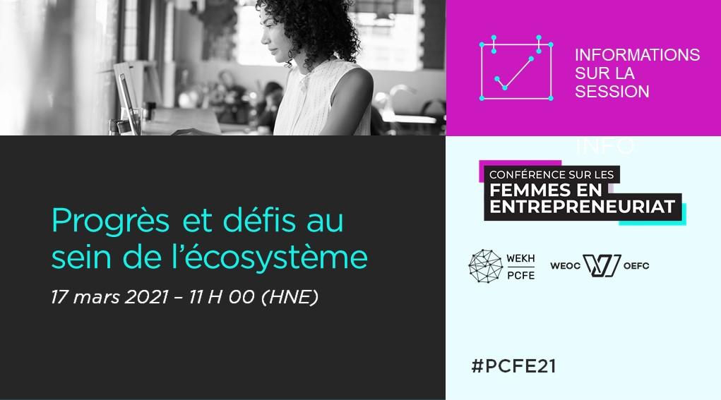 Graphique annonçant la session de conférence « Progrès et défis de l'écosystème », avec le logo de la conférence 2021 sur l'entrepreneuriat féminin et les logos du PCFE et du WEOC.