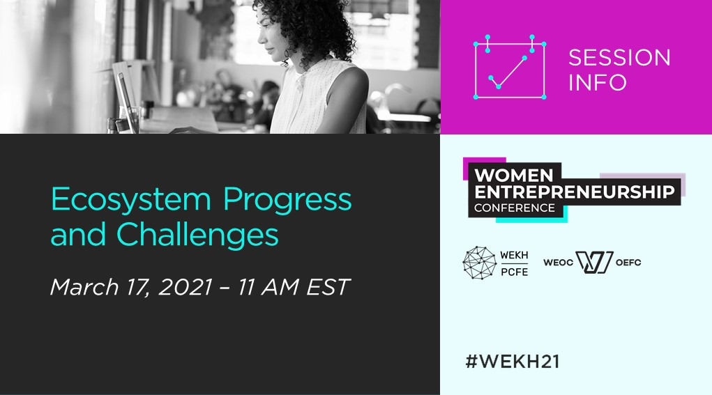 "A graphic advertising the ""Ecosystem Progress and Challenges"" conference session alongside the 2021 Women Entrepreneurship Conference Logo, and the logos for WEKH and WEOC"